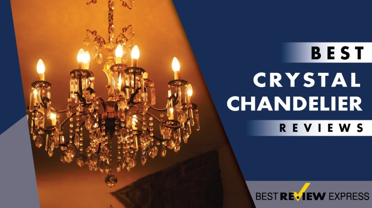 Best Crystal Chandelier 2017 | Reviews & Guide