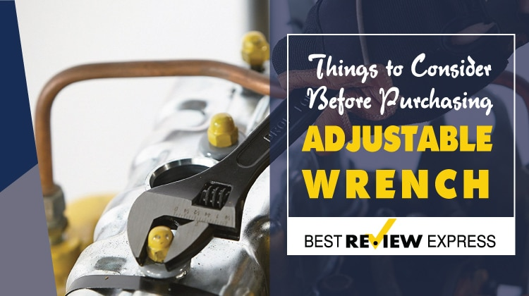 Best Adjustable Wrench Buying Guide