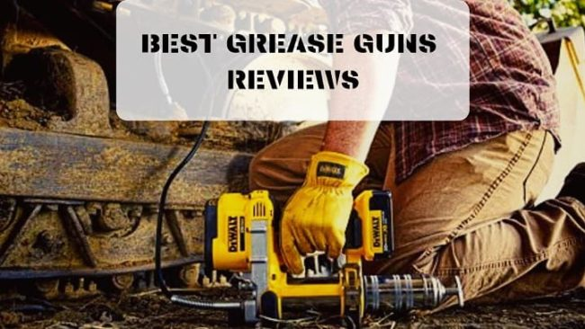 Best Grease Gun Reviews of 2019 | (Recommended 8)